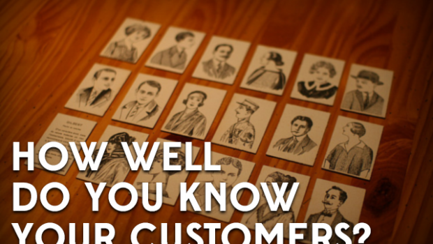 HOW WELL DO YOU KNOW YOUR CUSTOMERS?